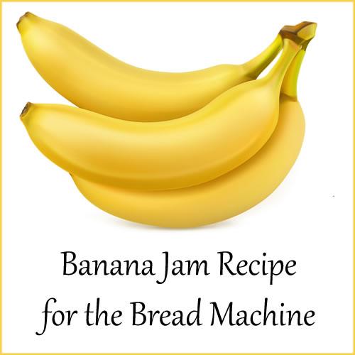 Banana Jam Recipe for the Bread Machine