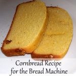 Cornbread recipe for bread machine