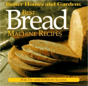 Best Bread Machine Recipes: For 1 1/2- and 2-pound loaves