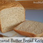 Peanut Butter Bread Recipe for the Bread Machine