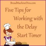 Five Tips for your Bread Machine's Delay Start Timer