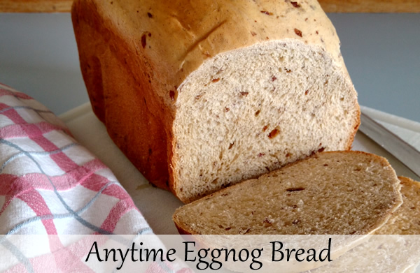Anytime Eggnog Bread