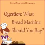What Bread Machine Should You Buy?