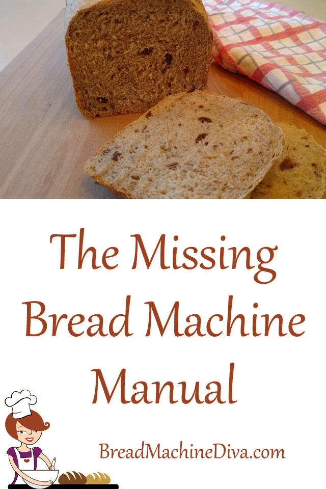 The Missing Bread Machine Manual Bread Machine Recipes