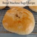 Bread Machine Bagel Recipe